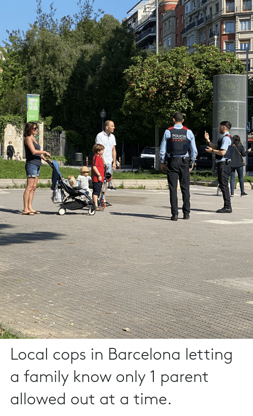 Barcelona: Local cops in Barcelona letting a family know only 1 parent allowed out at a time.