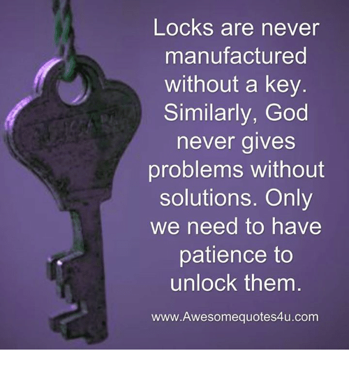 God, Memes, And Patience: Locks Are Never Manufactured Without A Key  Similarly,