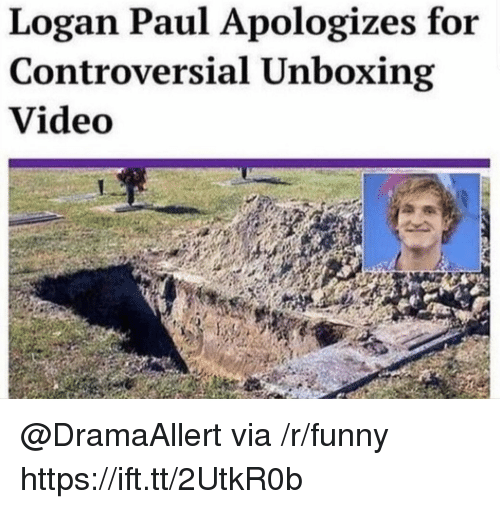 Funny, Video, and Controversial: Logan Paul Apologizes for  Controversial Unboxing  Video @DramaAllert via /r/funny https://ift.tt/2UtkR0b