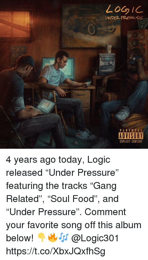 "Food, Logic, and Parental Advisory: LoGiC  UNDER PRESURE  Yost Der  Park  31  PARENTAL  ADVISORY  EXPLICIT CONTENT 4 years ago today, Logic released ""Under Pressure"" featuring the tracks ""Gang Related"", ""Soul Food"", and ""Under Pressure"". Comment your favorite song off this album below! 👇🔥🎶 @Logic301 https://t.co/XbxJQxfhSg"