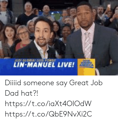 Dad, Memes, and Live: LOGLORIA LUS FONS  LIN-MANUEL  MOSNRG  AMLRICA  LIVE! Diiiid someone say Great Job Dad hat?! https://t.co/iaXt4OIOdW https://t.co/QbE9NvXi2C