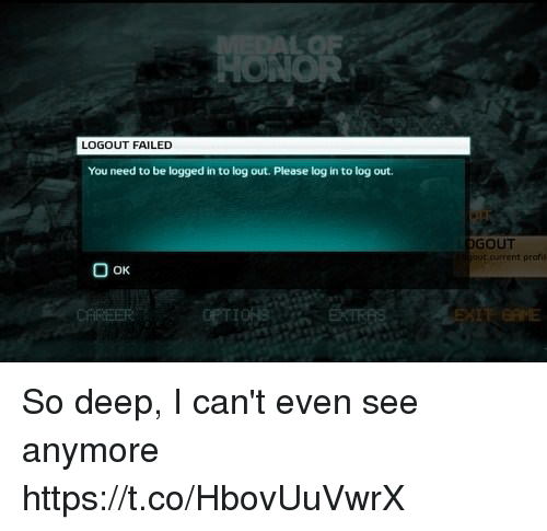 So Deep: LOGOUT FAILED  You need to be logged in to log out. Please log in to log out  GOUT  urrent praf  O oK So deep, I can't even see anymore https://t.co/HbovUuVwrX