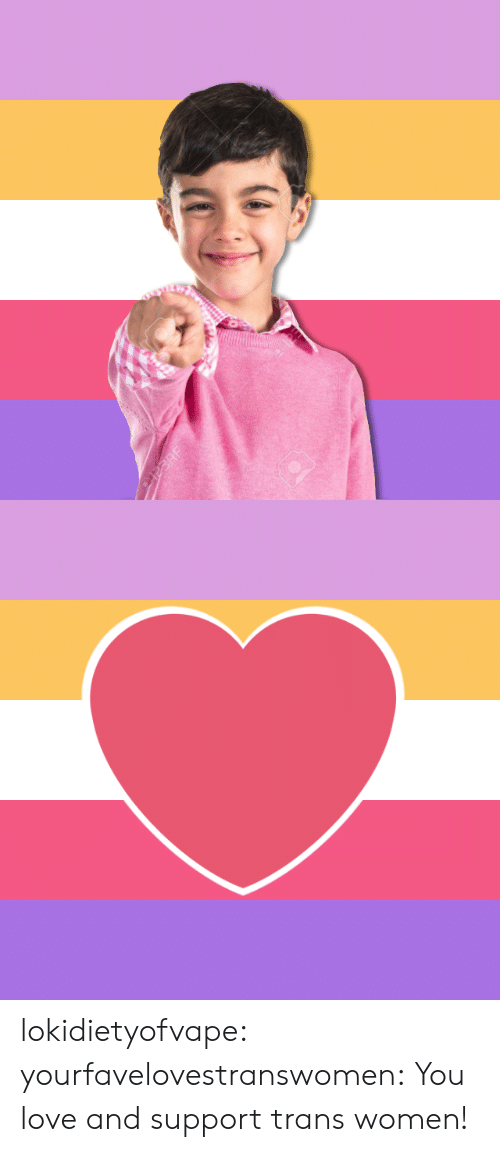 Gif, Love, and Tumblr: lokidietyofvape:  yourfavelovestranswomen: You love and support trans women!