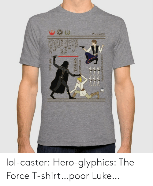 Lol, Tumblr, and Blog: lol-caster:  Hero-glyphics: The Force T-shirt…poor Luke…