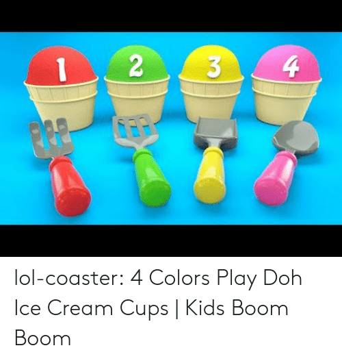 Lol, Tumblr, and Blog: lol-coaster:  4 Colors Play Doh Ice Cream Cups | Kids Boom Boom