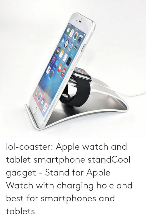 Apple, Apple Watch, and Lol: lol-coaster:    Apple watch and tablet smartphone standCool gadget - Stand for Apple Watch with charging hole and best for smartphones and tablets