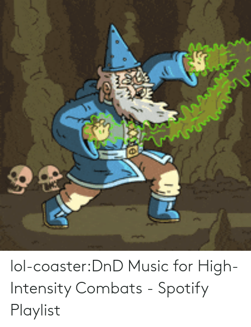 Music: lol-coaster:DnD Music for High-Intensity Combats - Spotify Playlist