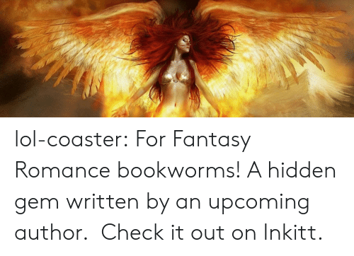 Lol, Tumblr, and Blog: lol-coaster:    For Fantasy Romance bookworms! A hidden gem written by an upcoming author.  Check it out on Inkitt.