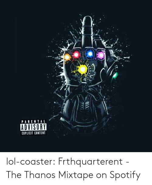 open: lol-coaster:  Frthquarterent - The Thanos Mixtape on Spotify