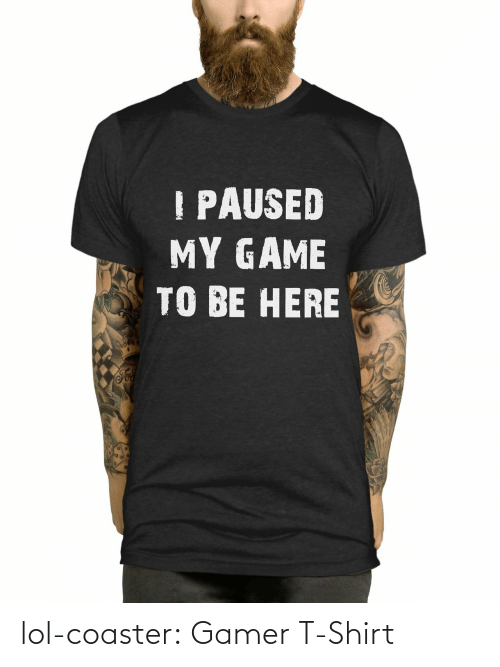 gamer: lol-coaster:    Gamer T-Shirt