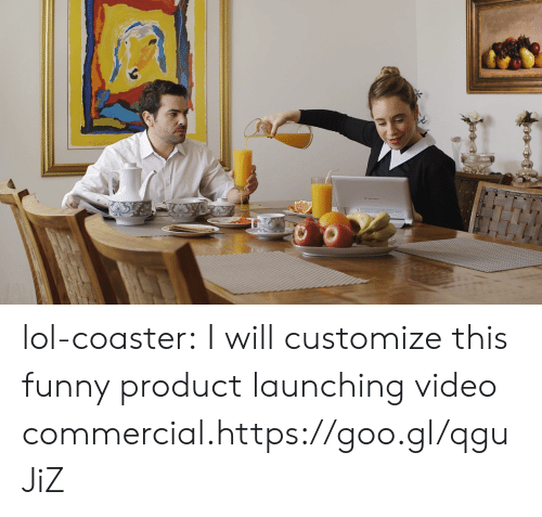 Funny, Lol, and Tumblr: lol-coaster:    I will customize this funny product launching video commercial.https://goo.gl/qguJiZ