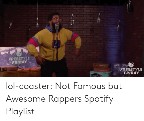 Awesome: lol-coaster:  Not Famous but Awesome Rappers Spotify Playlist