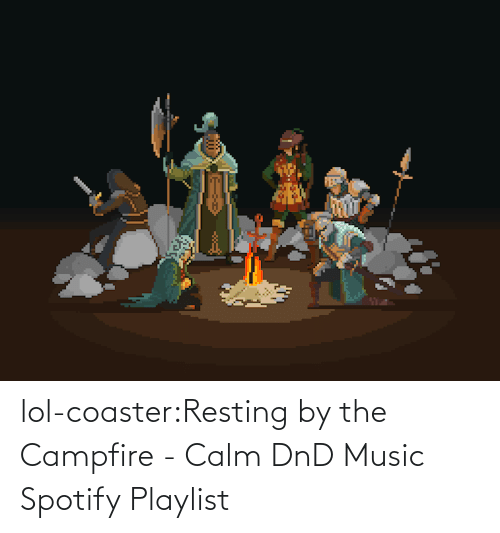 Spotify: lol-coaster:Resting by the Campfire - Calm DnD Music Spotify Playlist
