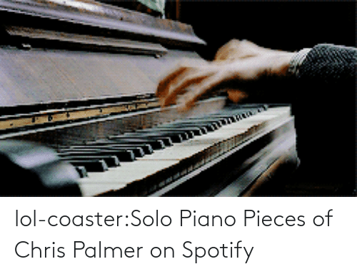 Piano: lol-coaster:Solo Piano Pieces of Chris Palmer on Spotify