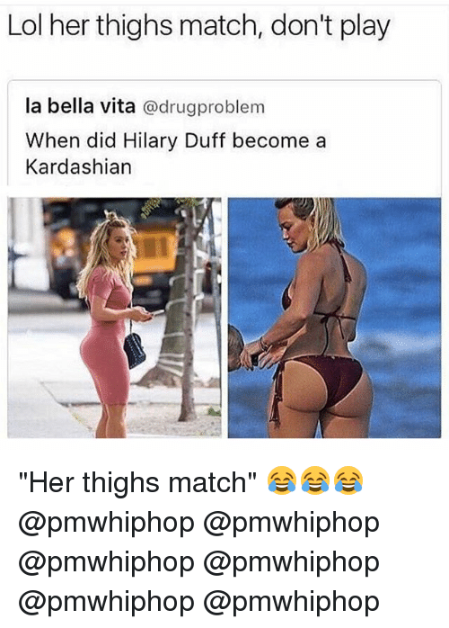 """Didly: Lol her thighs match, don't play  la bella vita  @drug problem  When did Hilary Duff become a  Kardashian """"Her thighs match"""" 😂😂😂 @pmwhiphop @pmwhiphop @pmwhiphop @pmwhiphop @pmwhiphop @pmwhiphop"""