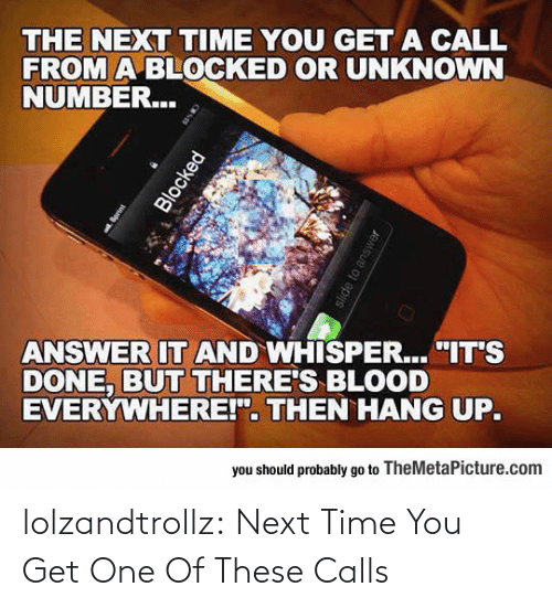 Get One: lolzandtrollz:  Next Time You Get One Of These Calls