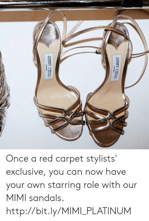 Sandals: LONDON  JIMMY CHOO Once a red carpet stylists' exclusive, you can now have your own starring role with our MIMI sandals.  http://bit.ly/MIMI_PLATINUM