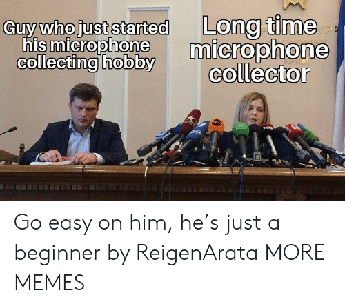 Dank, Memes, and Target: Long time  microphone  collector  Guy who just started  his microphone  collecting hobby  PE Go easy on him, he's just a beginner by ReigenArata MORE MEMES