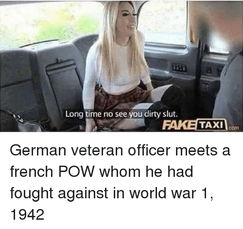 world war 1: Long time no see you dirty slut.  TAXIm German veteran officer meets a french POW whom he had fought against in world war 1, 1942