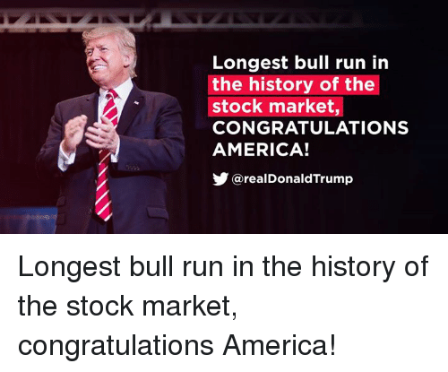 Stock Market: Longest bull run in  the history of the  stock market,  CONGRATULATIONS  AMERICA!  步@realDonaldTrump Longest bull run in the history of the stock market, congratulations America!