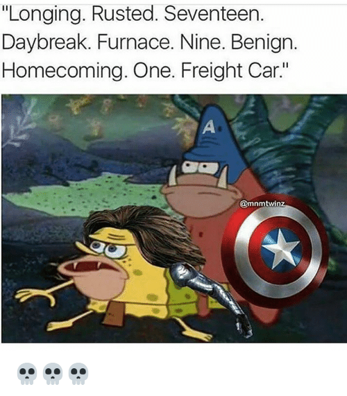 "Freight: ""Longing. Rusted. Seventeen.  Daybreak. Furnace. Nine. Benign.  Homecoming. One. Freight Car""  @mnmtwin 💀💀💀"