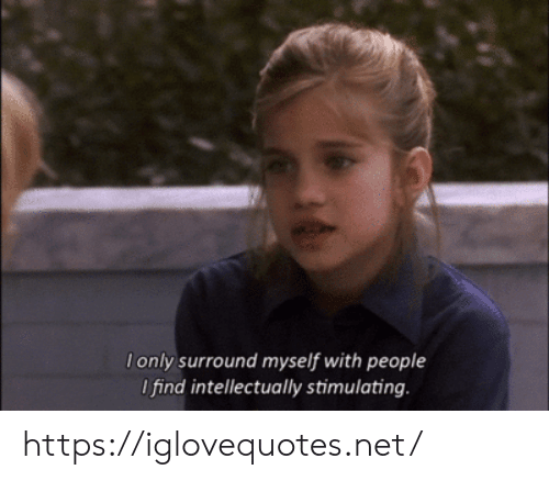 Net, Href, and People: lonly surround myself with people  I find intellectually stimulating. https://iglovequotes.net/