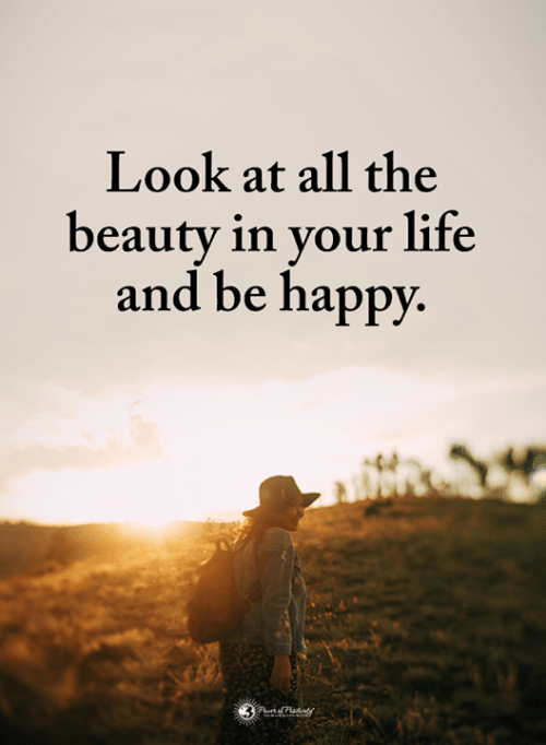 Look At All: Look at all the  beauty in your life  and be happy