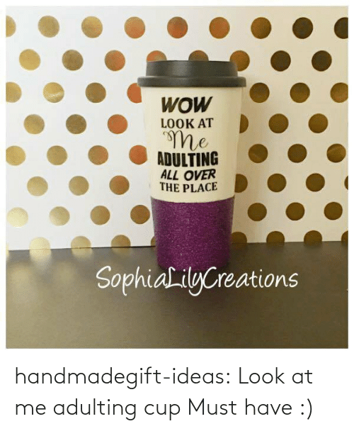 Https Goo: LOOK AT  OALL OVER  THE PLACE  Sophial ilyCreations handmadegift-ideas:    Look at me adulting cup   Must have :)