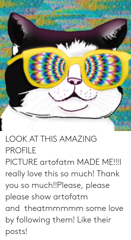 please please please: LOOK AT THIS AMAZING PROFILE PICTURE artofatm MADE ME!!!I really love this so much! Thank you so much!!Please, please please show artofatm and  theatmmmmm some love by following them! Like their posts!