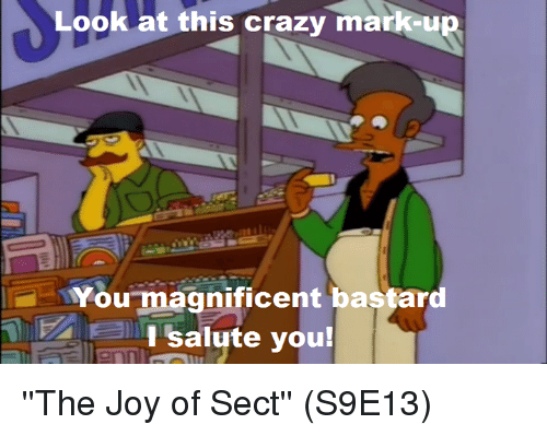 saluteing: Look at this crazy mark  You magnificent bastard  I salute you! ''The Joy of Sect'' (S9E13)