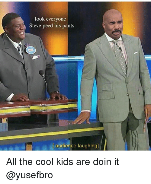 The Cool Kids: look everyone  Steve peed his pant:s  [ audience laughing] All the cool kids are doin it @yusefbro