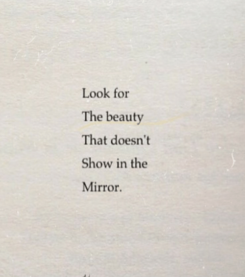 Look For: Look for  The beauty  That doesn't  Show in the  Mirror