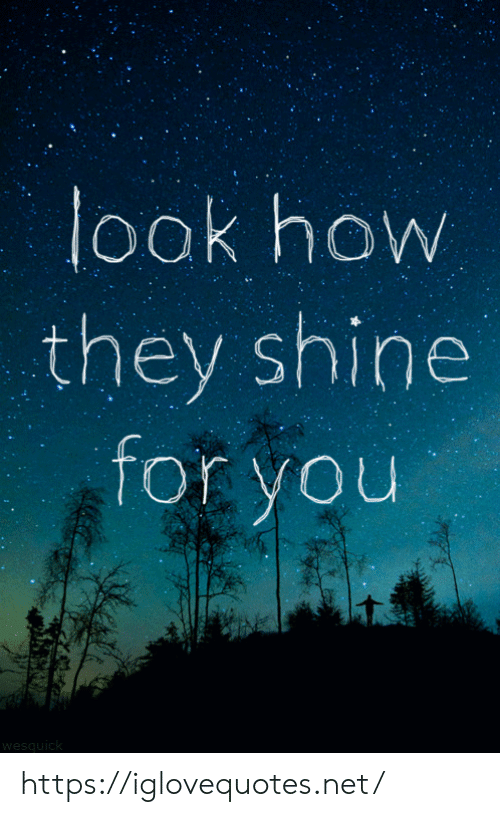 How, Net, and They: look how  they shine  for you  wesquick https://iglovequotes.net/