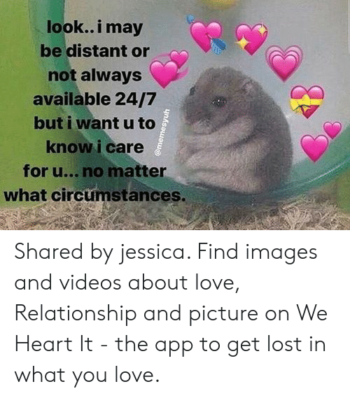 Love Relationship: look.. i may  be distant or  not always  available 24/7  but i want u to  kno  w i care  for u... no matter  what circumstances. Shared by jessica. Find images and videos about love, Relationship and picture on We Heart It - the app to get lost in what you love.