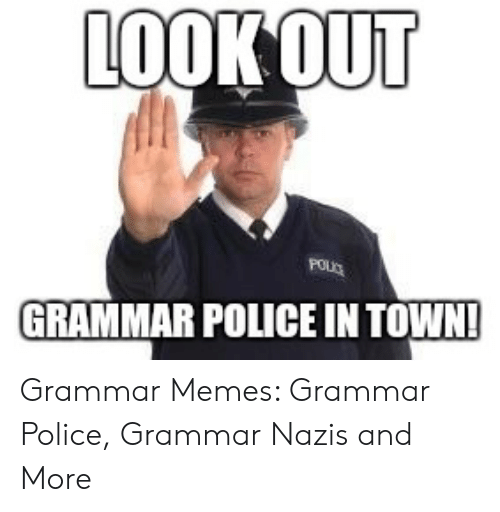 Grammar Memes: LOOK OUT  POUD  GRAMMAR POLICE IN TOWN! Grammar Memes: Grammar Police, Grammar Nazis and More