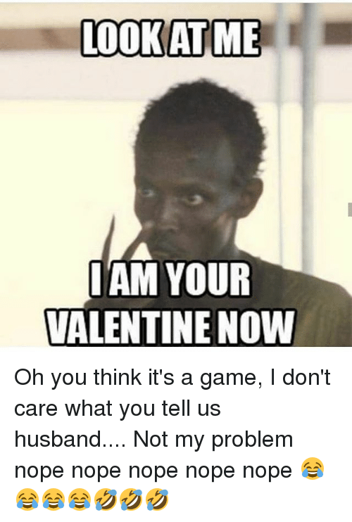 Lookat Me Iam Your Valentine Now Oh You Think Its A Game I Dont