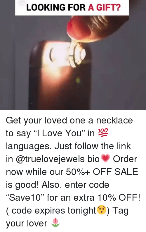 """Love, Good, and Link: LOOKING FOR A GIFT? Get your loved one a necklace to say """"I Love You"""" in 💯 languages. Just follow the link in @truelovejewels bio💗 Order now while our 50%+ OFF SALE is good! Also, enter code """"Save10"""" for an extra 10% OFF! ( code expires tonight😯) Tag your lover 🌷"""