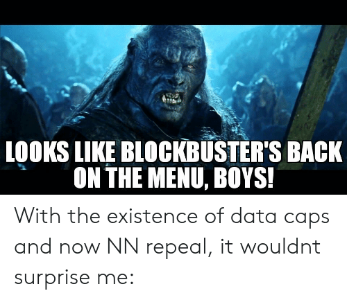 On The Menu: LOOKS LIKE BLOCKBUSTER'S BACK  ON THE MENU, BOYS! With the existence of data caps and now NN repeal, it wouldnt surprise me: