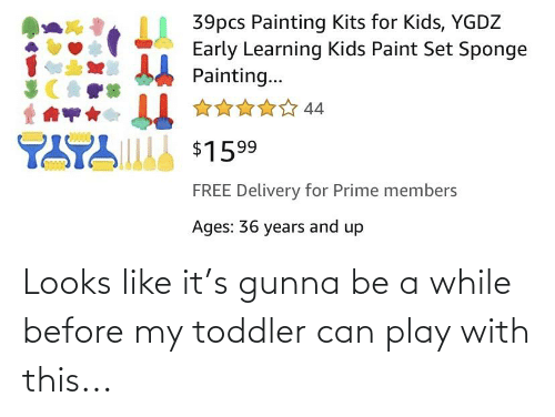 toddler: Looks like it's gunna be a while before my toddler can play with this...