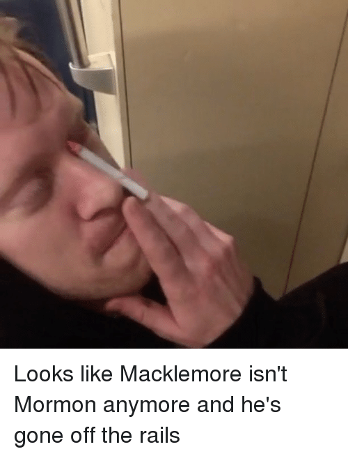 Mormon: Looks like Macklemore isn't Mormon anymore and he's gone off the rails