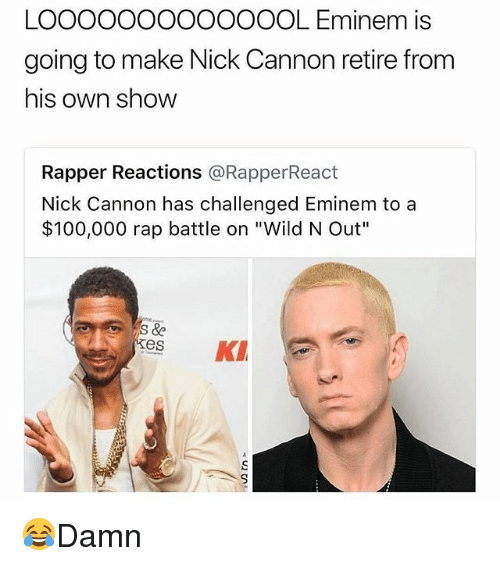 """nick cannon: LOOOOOOOOOOOOOL Eminem is  going to make Nick Cannon retire from  his own show  Rapper Reactions @RapperReact  Nick Cannon has challenged Eminem to a  $100,000 rap battle on """"Wild N Out""""  es K 😂Damn"""