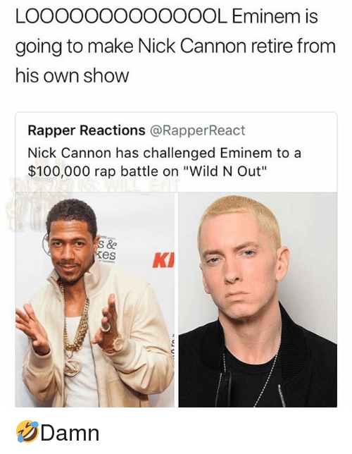 """nick cannon: LOOOOOOOOoOOOOL Eminem is  going to make Nick Cannon retire from  his own show  Rapper Reactions @RapperReact  Nick Cannon has challenged Eminem to a  $100,000 rap battle on """"Wild N Out""""  kes K 🤣Damn"""