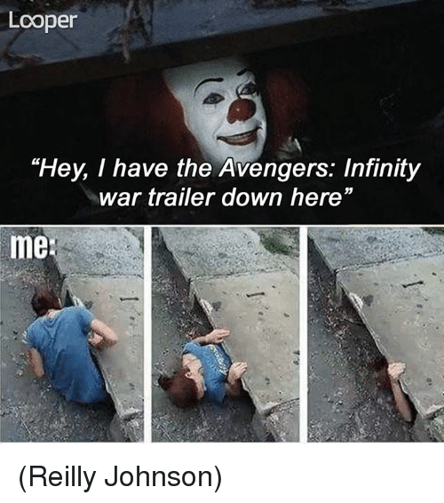 """johnsons: Looper  """"Hey, I have the Avengers: Infinity  war trailer down here""""  me (Reilly Johnson)"""