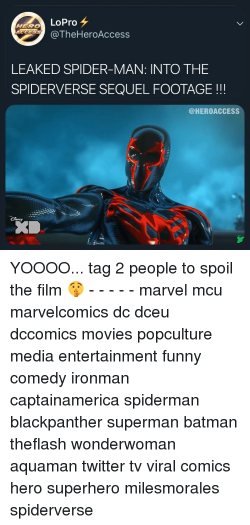 Batman, Funny, and Memes: LoPro  @TheHeroAcces:s  HERO  LEAKED SPIDER-MAN: INTO THE  SPIDERVERSE SEQUEL FOOTAGE!!  @HEROACCESS YOOOO... tag 2 people to spoil the film 🤫 - - - - - marvel mcu marvelcomics dc dceu dccomics movies popculture media entertainment funny comedy ironman captainamerica spiderman blackpanther superman batman theflash wonderwoman aquaman twitter tv viral comics hero superhero milesmorales spiderverse