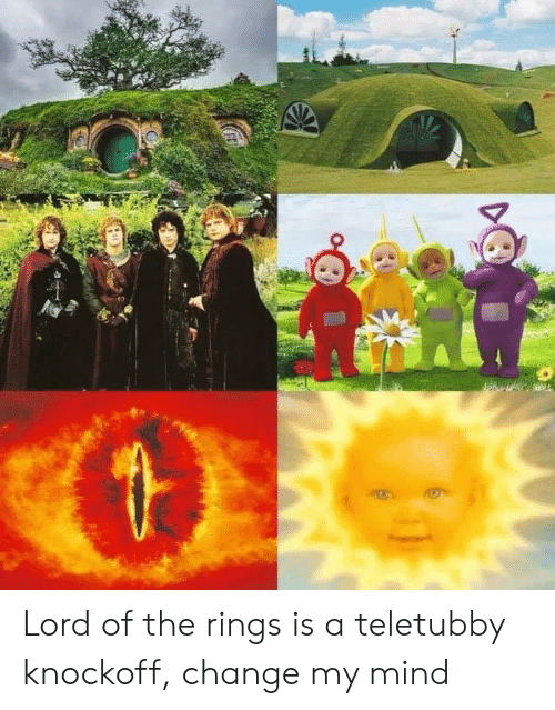 lord of the: Lord of the rings is a teletubby knockoff, change my mind