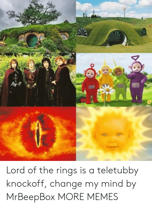 lord of the: Lord of the rings is a teletubby knockoff, change my mind by MrBeepBox MORE MEMES