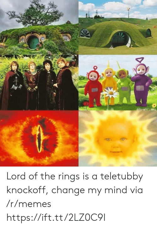 lord of the: Lord of the rings is a teletubby knockoff, change my mind via /r/memes https://ift.tt/2LZ0C9I