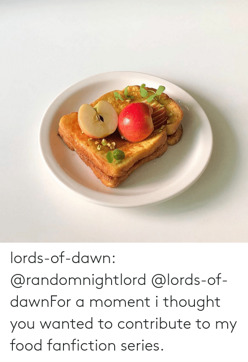 jpg: lords-of-dawn:  @randomnightlord   @lords-of-dawnFor a moment i thought you wanted to contribute to my food fanfiction series.