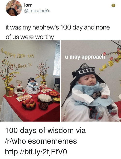 Anaconda, Http, and Wisdom: lorr  @LorraineYe  it was my nephew's 100 day and none  of us were worthy  100th day  u may approach 100 days of wisdom via /r/wholesomememes http://bit.ly/2tjFfV0
