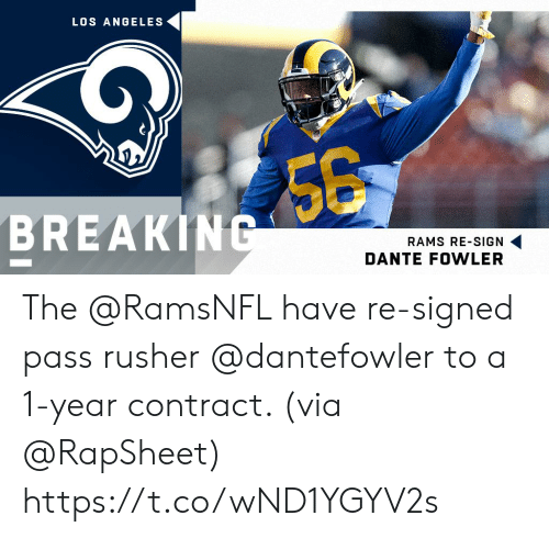 Memes, Los Angeles, and Rams: LOS ANGELES  BREAKING  RAMS RE-SIGN  DANTE FOWLER The @RamsNFL have re-signed pass rusher @dantefowler to a 1-year contract. (via @RapSheet) https://t.co/wND1YGYV2s